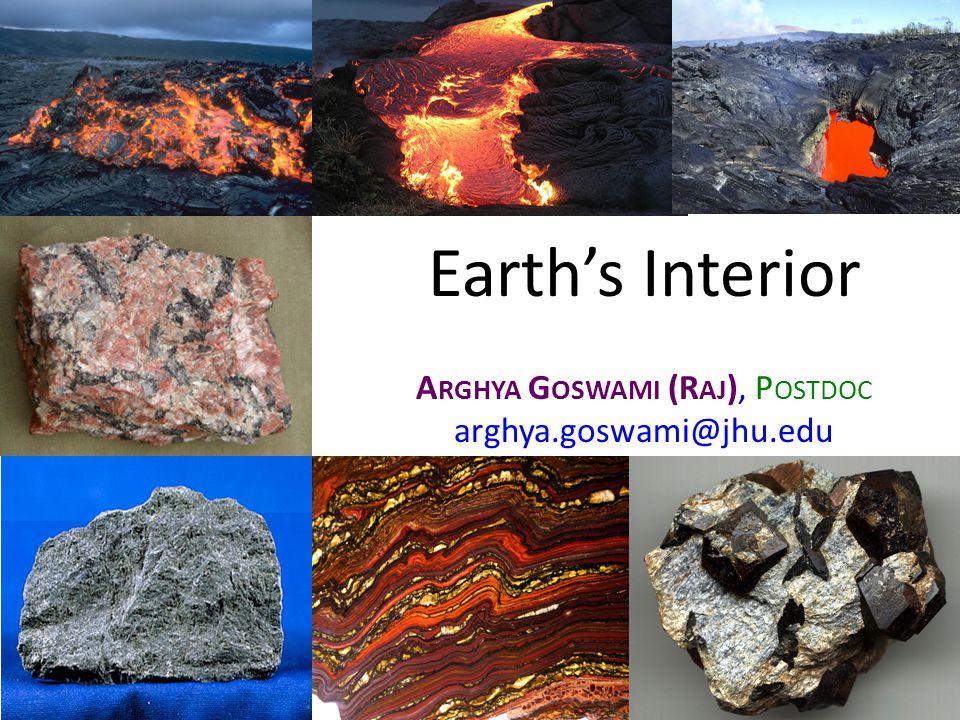 Earth's Interior A RGHYA G OSWAMI (R AJ ), P OSTDOC arghya.goswami@jhu.edu