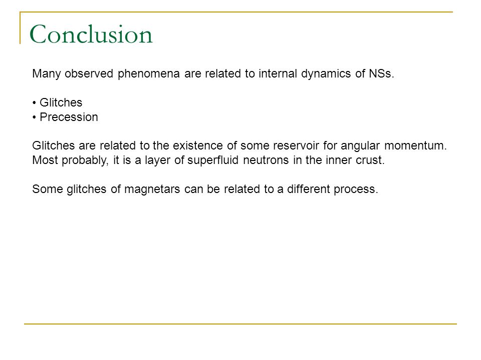 Conclusion Many observed phenomena are related to internal dynamics of NSs.