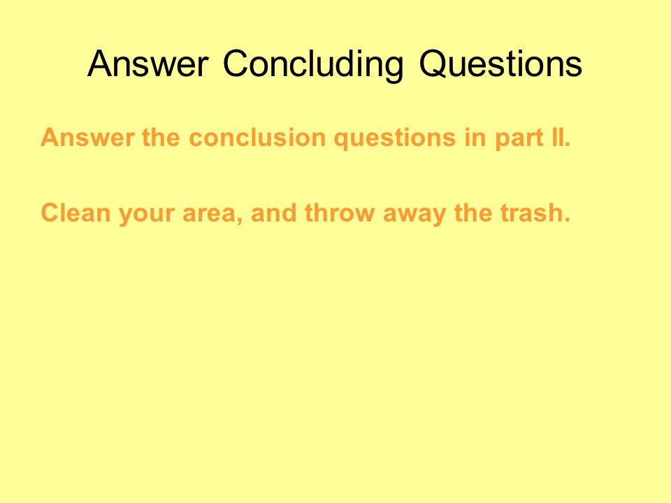Answer Concluding Questions Answer the conclusion questions in part II.
