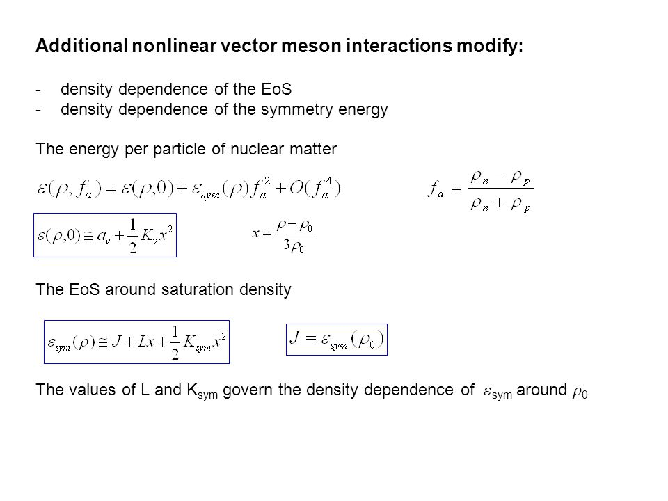 Additional nonlinear vector meson interactions modify: -density dependence of the EoS -density dependence of the symmetry energy The energy per partic