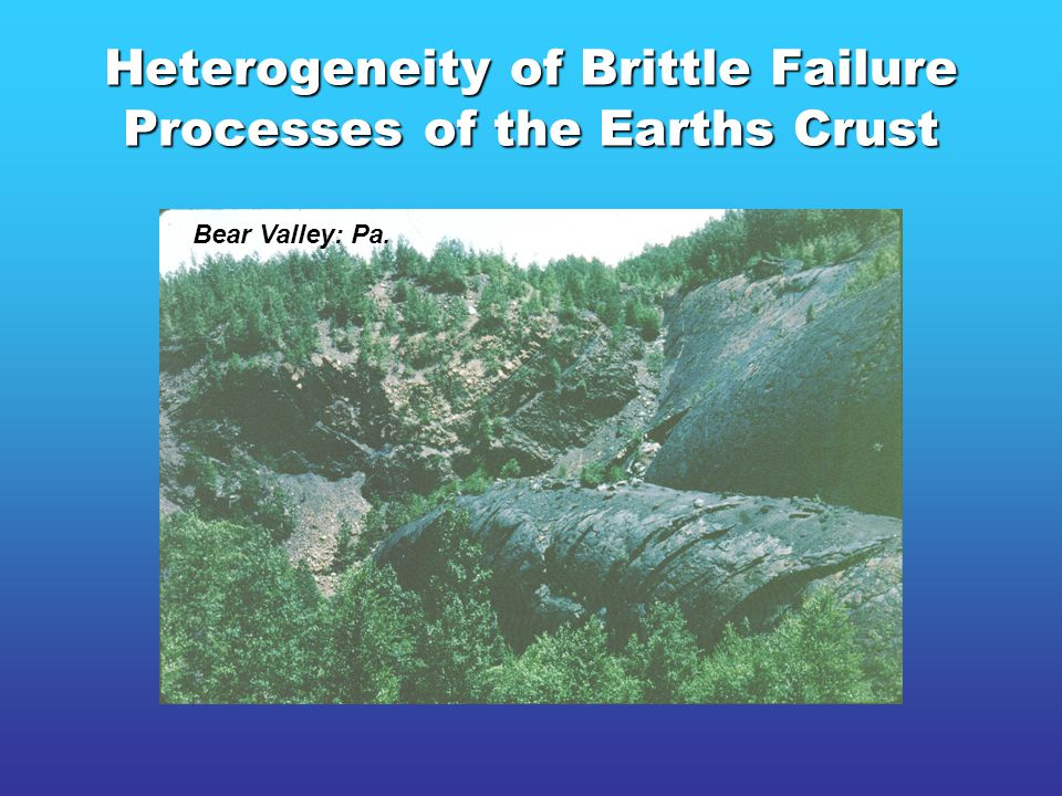 Heterogeneity of Brittle Failure Processes of the Earths Crust Bear Valley: Pa.