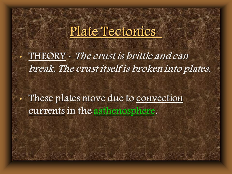 Plate Tectonics THEORY - The crust is brittle and can break.