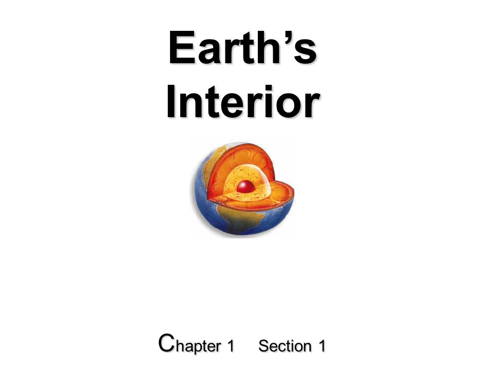 Earth's Interior C hapter 1 Section 1