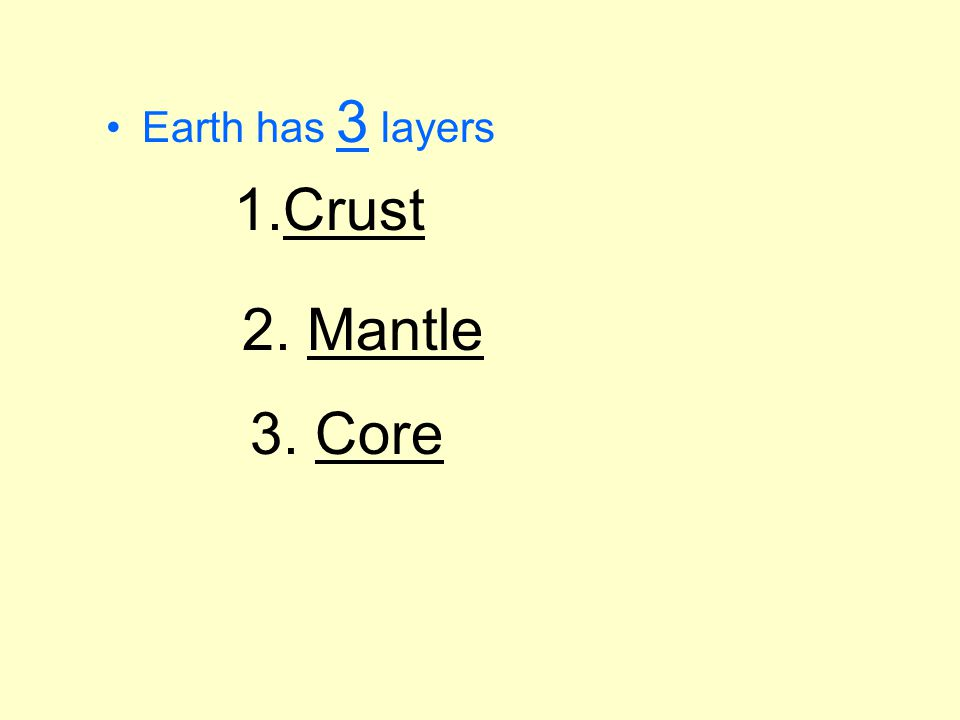 1)Crust -  outermost layer  thinnest layer  2 types of crust- 1- Continental - (land above ocean) 2- Oceanic - (land under ocean)- After you get through the crust what comes next.
