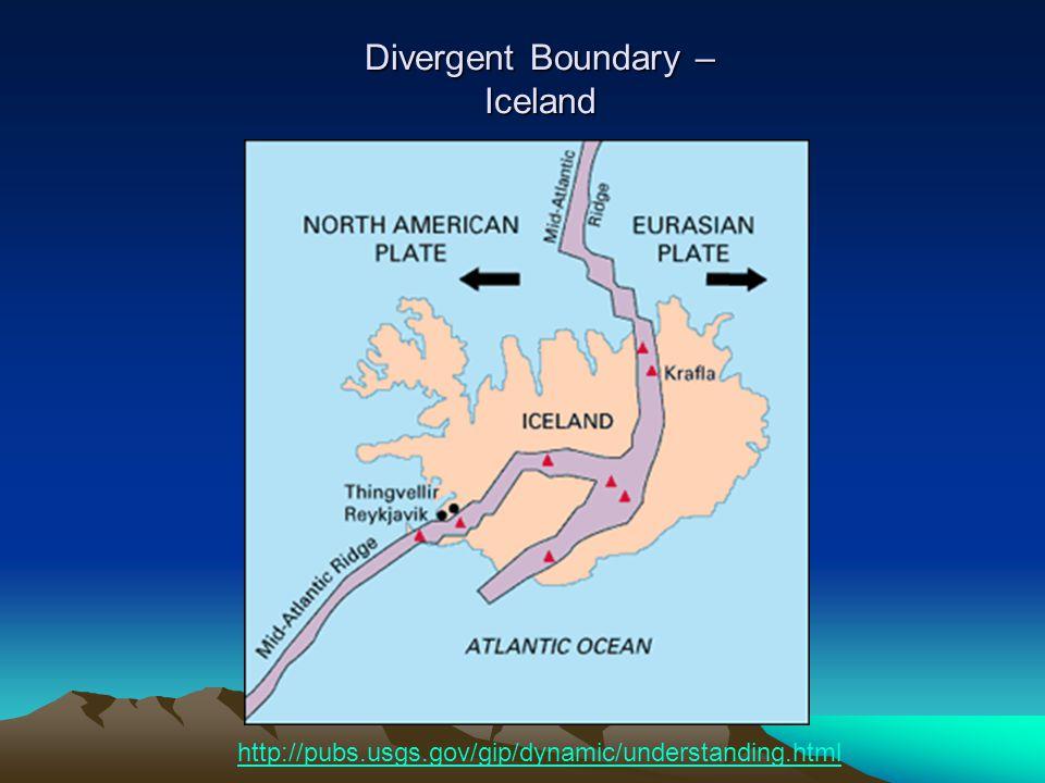 Divergent Boundary – Iceland http://pubs.usgs.gov/gip/dynamic/understanding.html