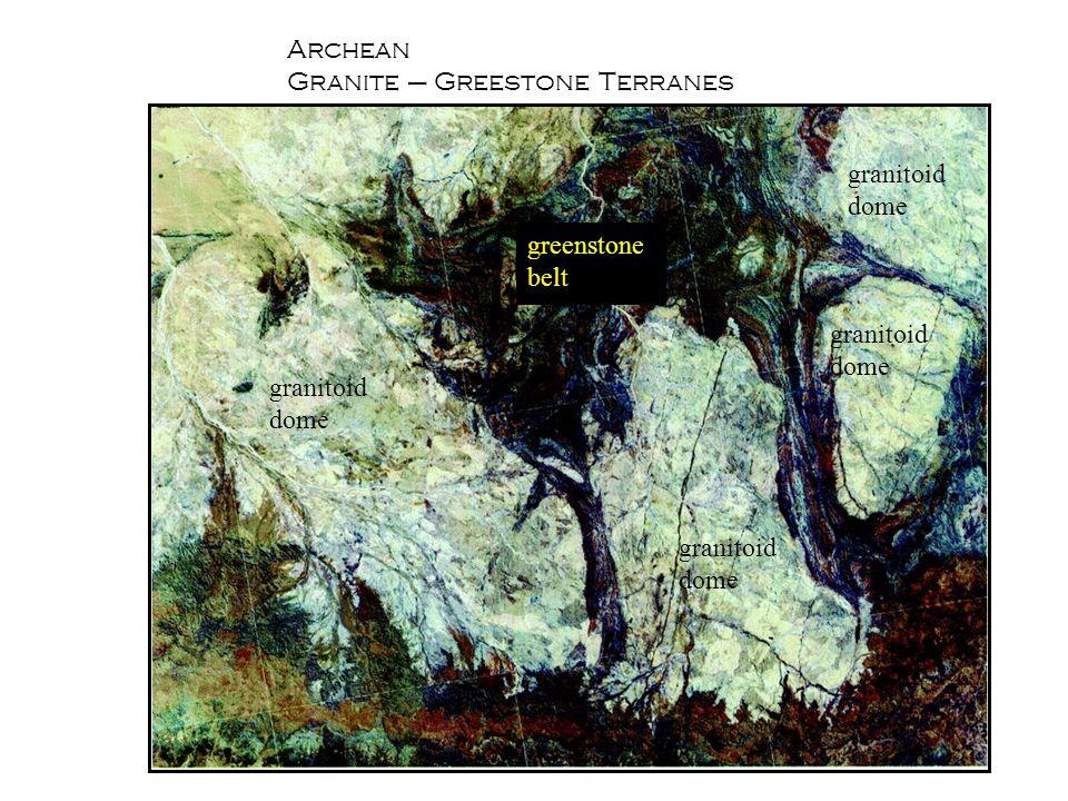Archean Granite – Greestone Terranes granitoid dome greenstone belt granitoid dome granitoid dome granitoid dome
