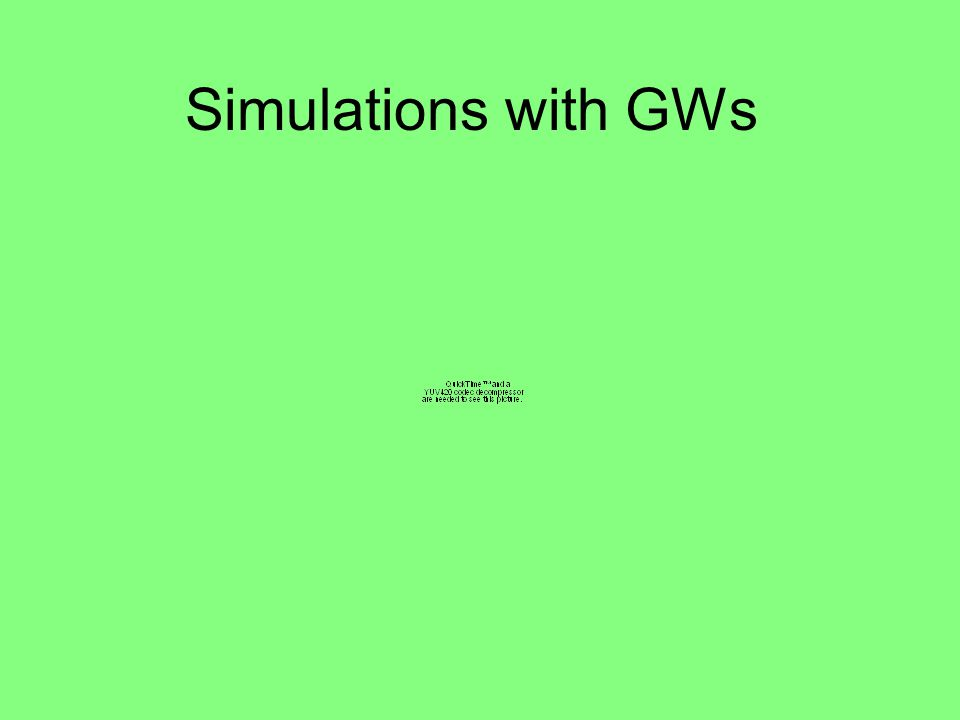 Simulations with GWs