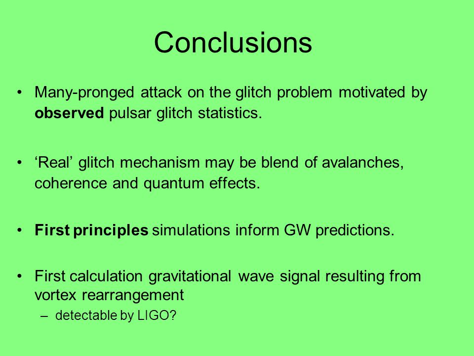 Conclusions Many-pronged attack on the glitch problem motivated by observed pulsar glitch statistics.