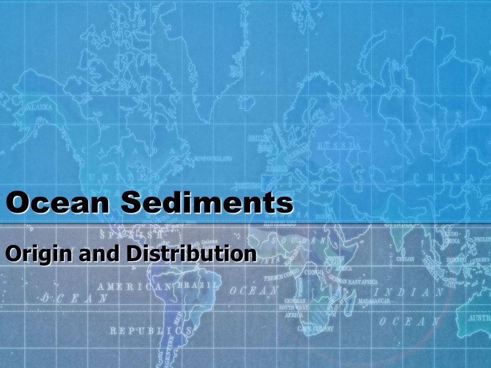 Ocean Sediments Origin and Distribution