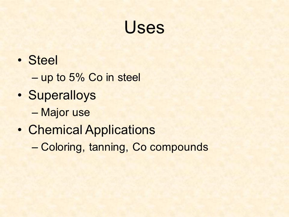 Uses Steel –up to 5% Co in steel Superalloys –Major use Chemical Applications –Coloring, tanning, Co compounds