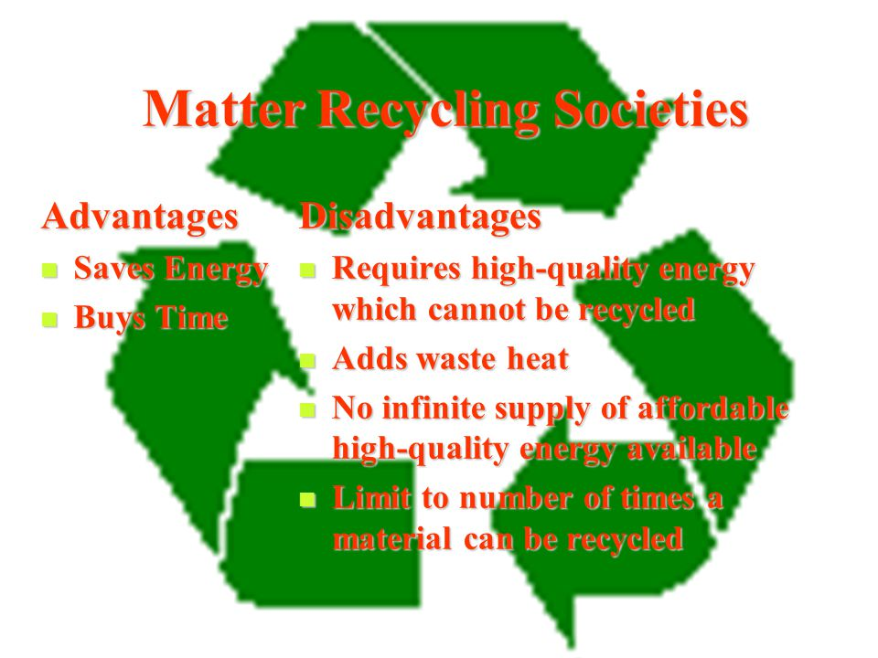 Goals of Matter Recycling Societies To allow economic growth to continue without depleting matter resources or producing excess pollution