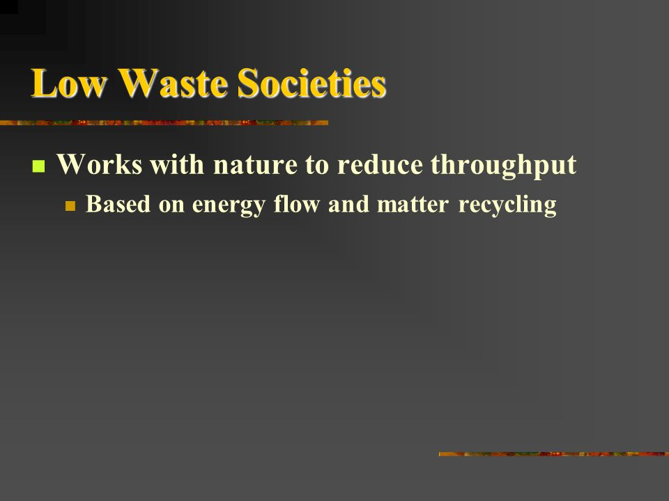 Matter Recycling Societies Advantages Saves Energy Saves Energy Buys Time Buys TimeDisadvantages Requires high-quality energy which cannot be recycled