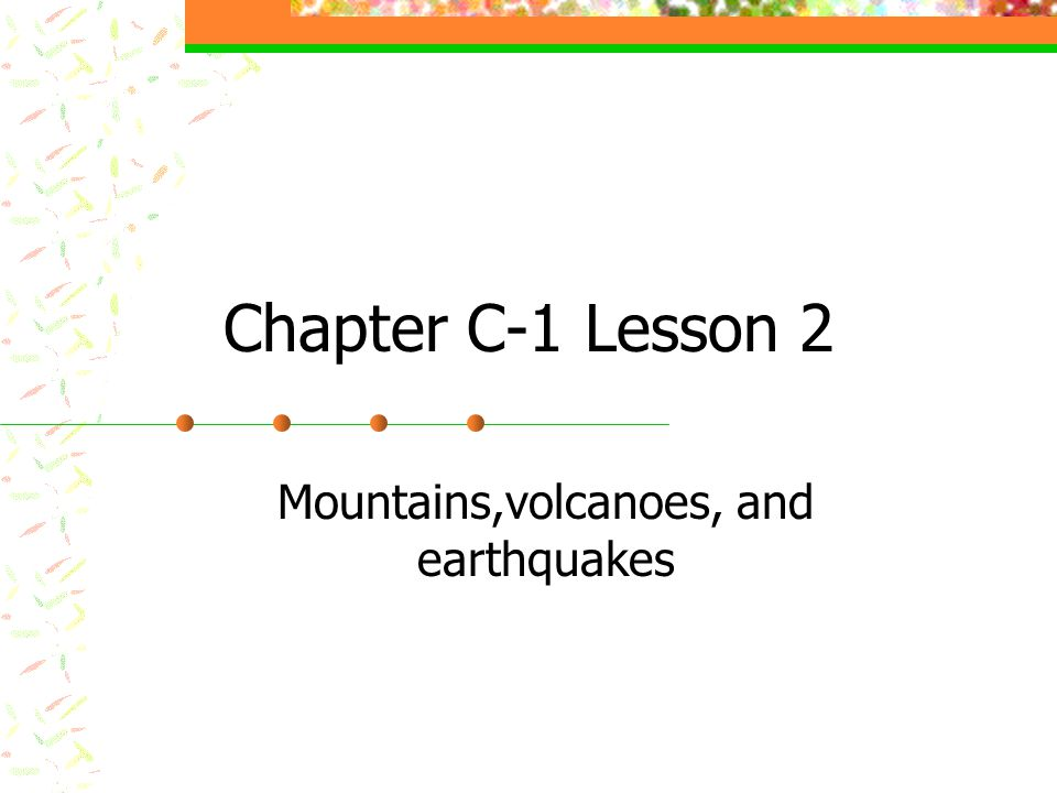Chapter C-1 Lesson 2 Mountains,volcanoes, and earthquakes