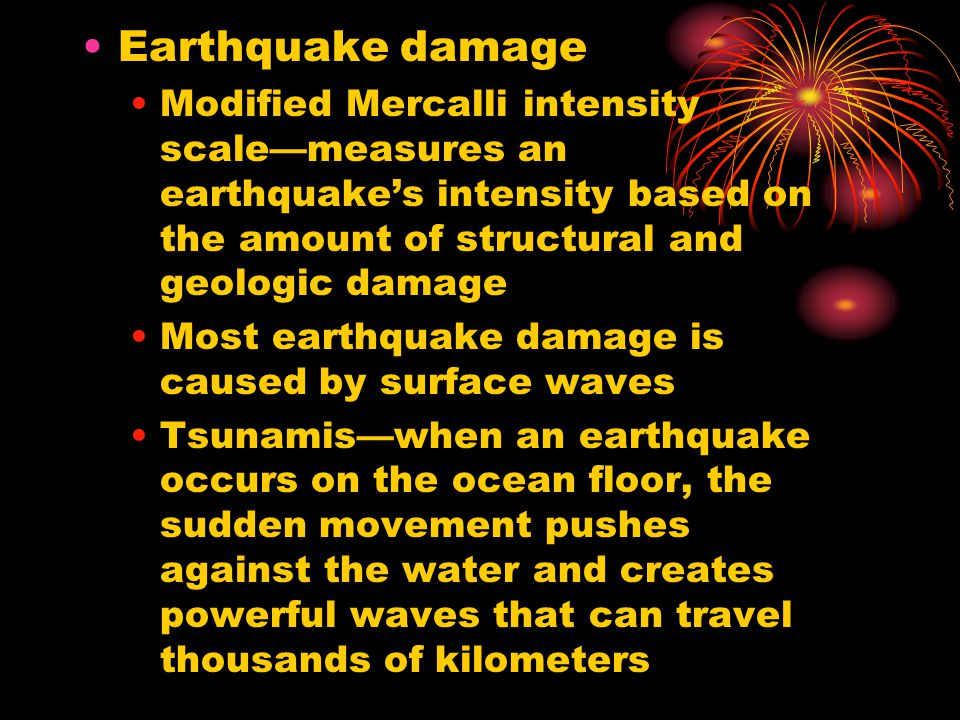 Earthquake damage Modified Mercalli intensity scale—measures an earthquake's intensity based on the amount of structural and geologic damage Most eart