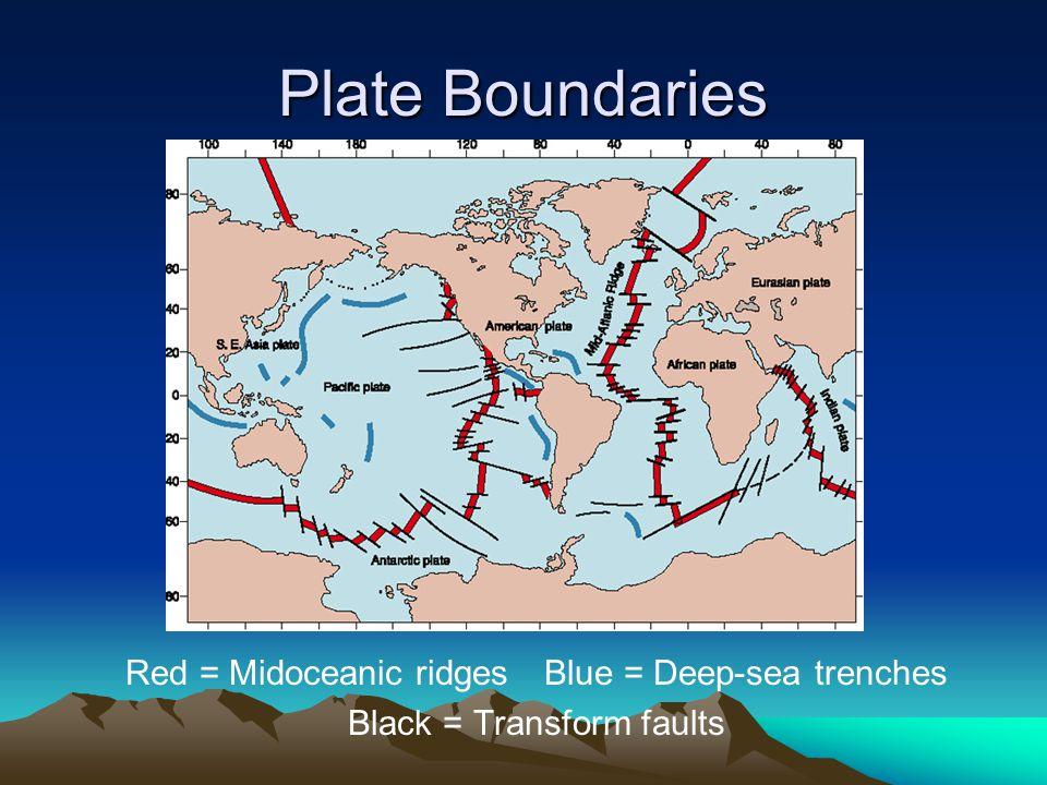 Plate Boundaries Red = Midoceanic ridges Blue = Deep-sea trenches Black = Transform faults