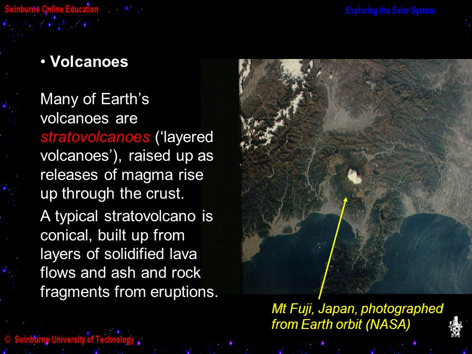 Volcanoes Many of Earth's volcanoes are stratovolcanoes ('layered volcanoes'), raised up as releases of magma rise up through the crust. A typical str