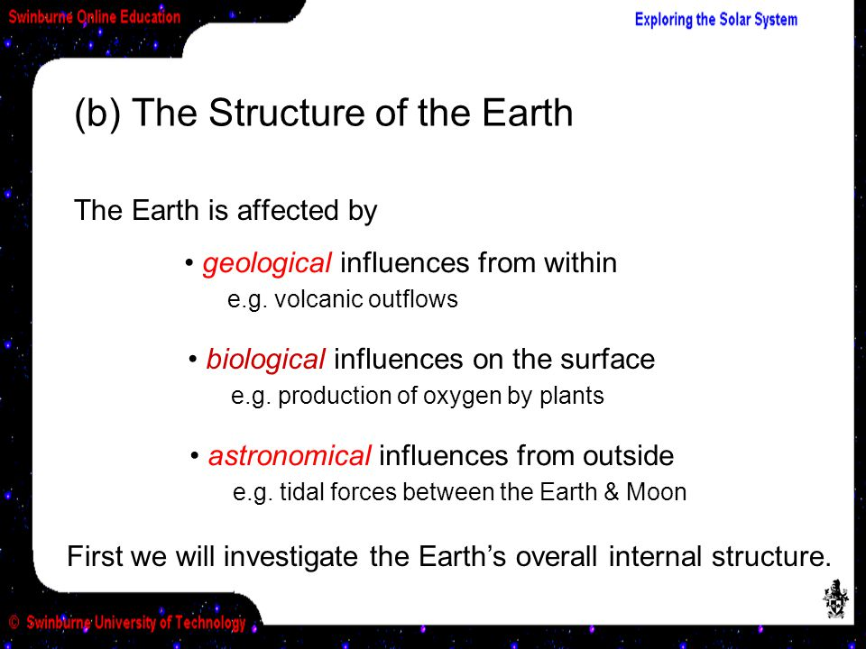 (b) The Structure of the Earth The Earth is affected by First we will investigate the Earth's overall internal structure. astronomical influences from