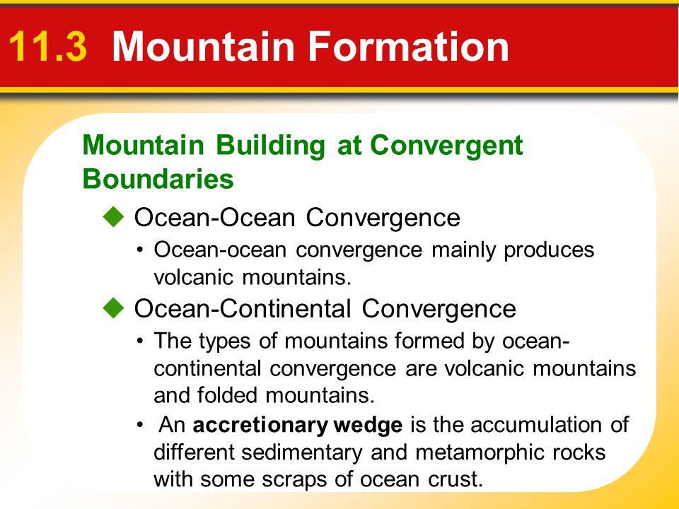 Mountain Building at Convergent Boundaries 11.3 Mountain Formation  Ocean-Ocean Convergence Ocean-ocean convergence mainly produces volcanic mountain