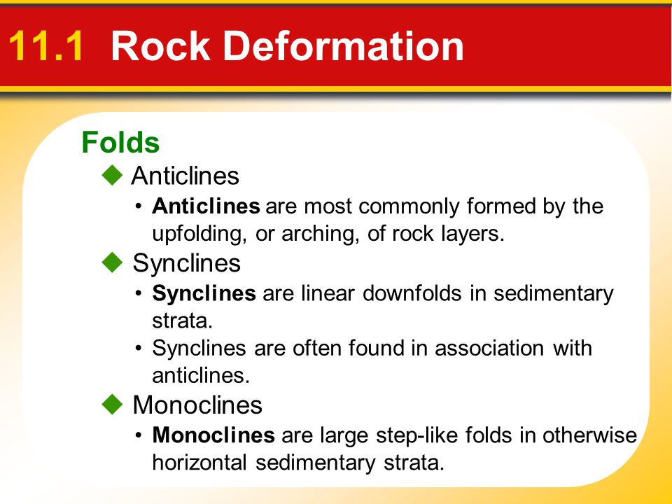 Folds 11.1 Rock Deformation  Anticlines Anticlines are most commonly formed by the upfolding, or arching, of rock layers.  Synclines  Monoclines Mo