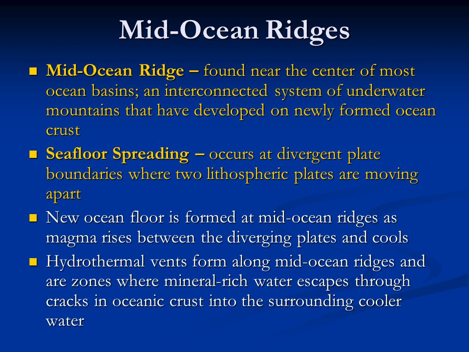 Mid-Ocean Ridges Mid-Ocean Ridge – found near the center of most ocean basins; an interconnected system of underwater mountains that have developed on