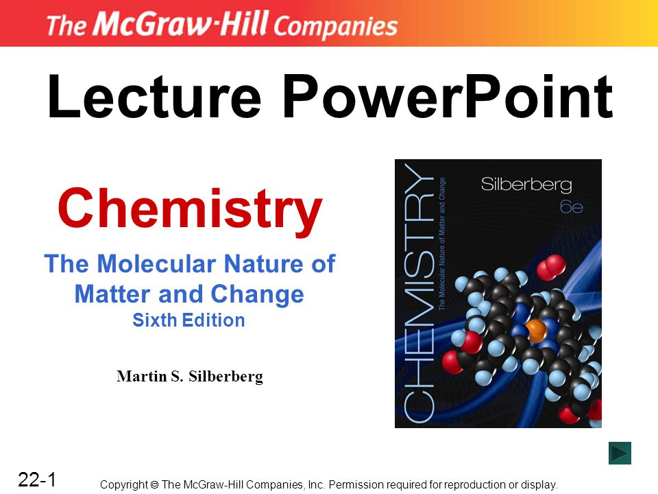 22-1 Lecture PowerPoint Chemistry The Molecular Nature of Matter and Change Sixth Edition Martin S. Silberberg Copyright  The McGraw-Hill Companies,
