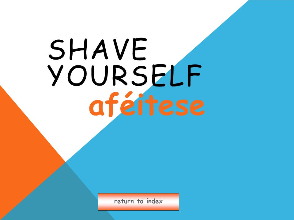 SHAVE YOURSELF return to index aféitese