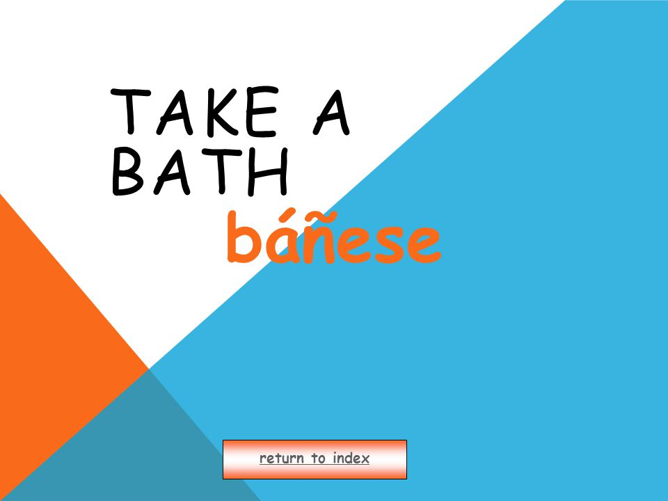 TAKE A BATH return to index báñese