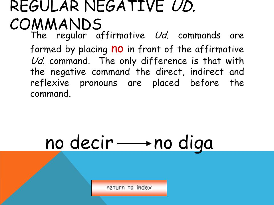 REGULAR NEGATIVE UD. COMMANDS The regular affirmative Ud.