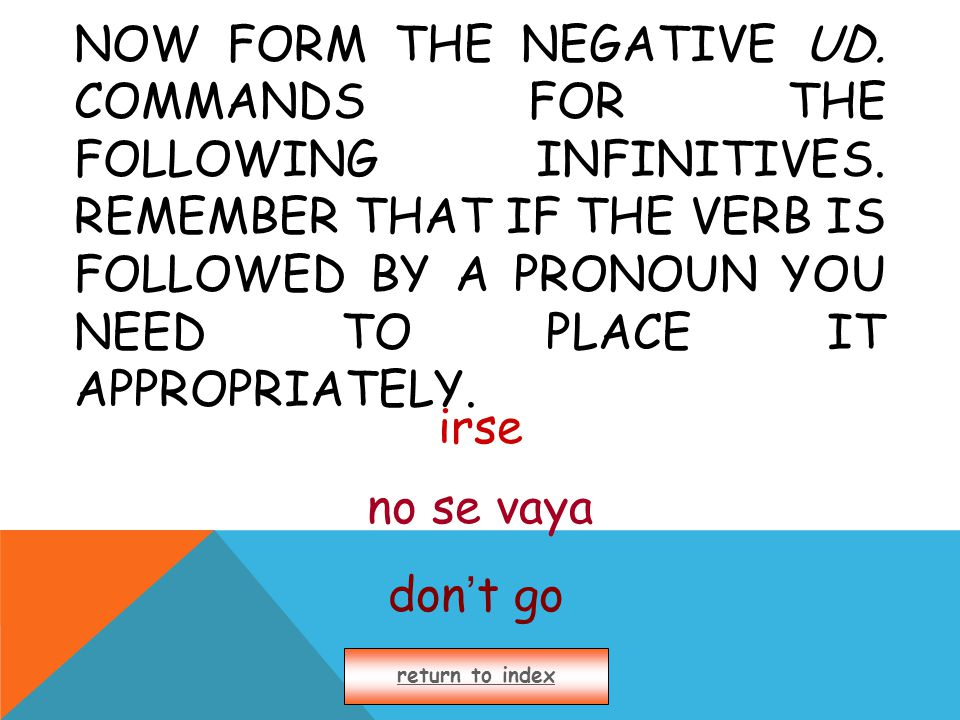 NOW FORM THE NEGATIVE UD. COMMANDS FOR THE FOLLOWING INFINITIVES.