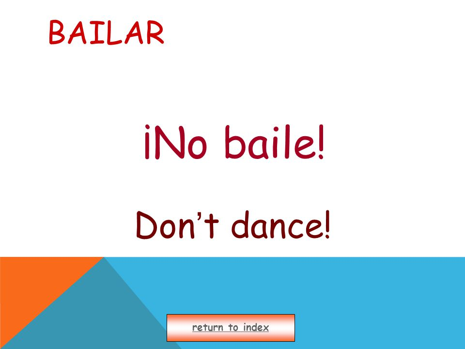 BAILAR ¡No baile! Don ' t dance! return to index