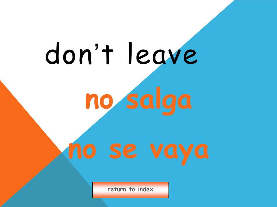 don ' t leave return to index no salga no se vaya