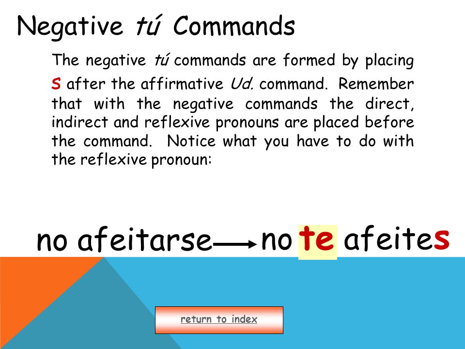 Negative tú Commands The negative tú commands are formed by placing s after the affirmative Ud.