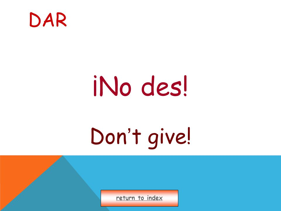DAR ¡No des! Don ' t give! return to index