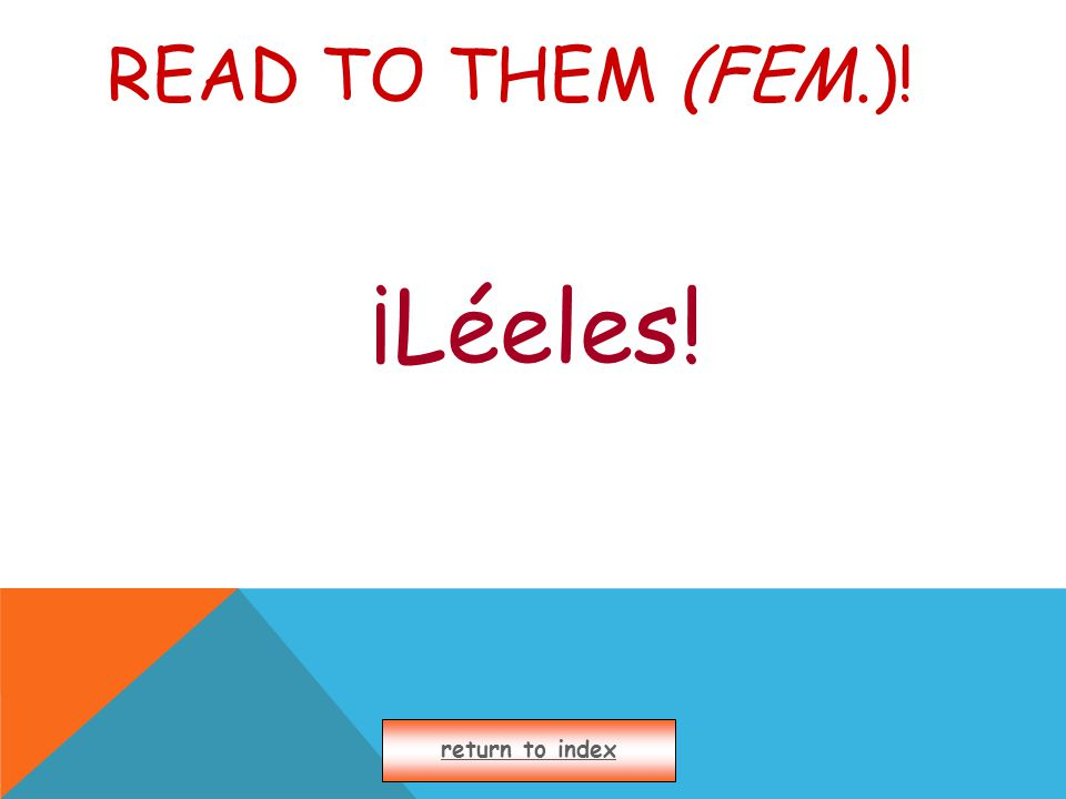READ TO THEM (FEM.)! ¡Léeles! return to index