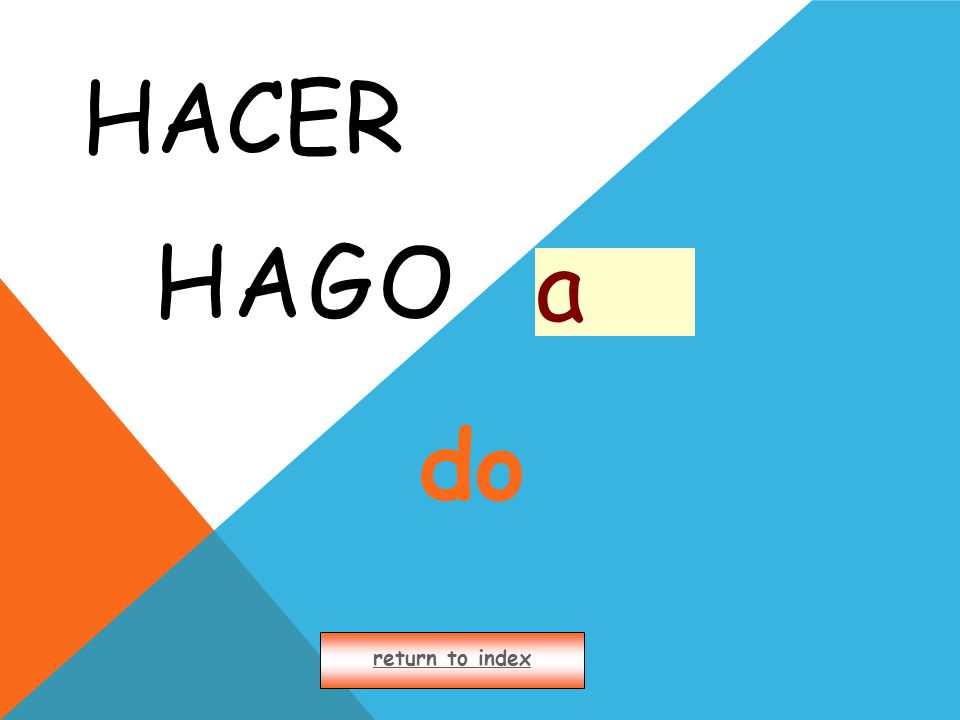 HACER HAGO return to index a do
