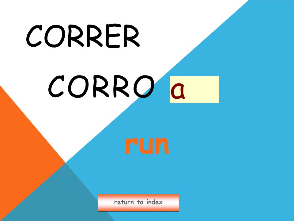 CORRER CORRO return to index a run