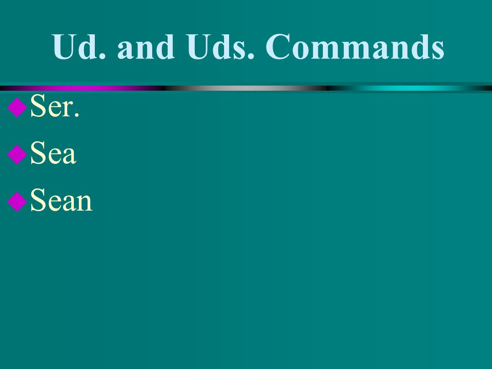 Ud. and Uds. Commands u Ir – u Vaya u Vayan