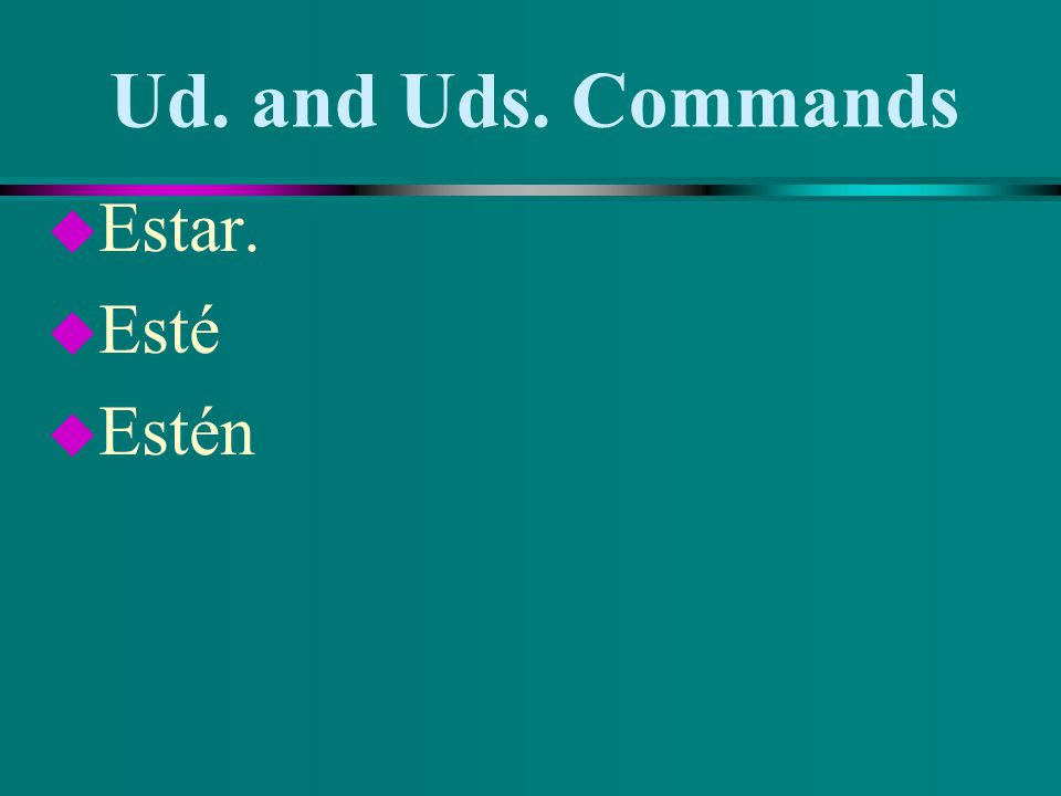 Ud. and Uds. Commands u Ser. u Sea u Sean