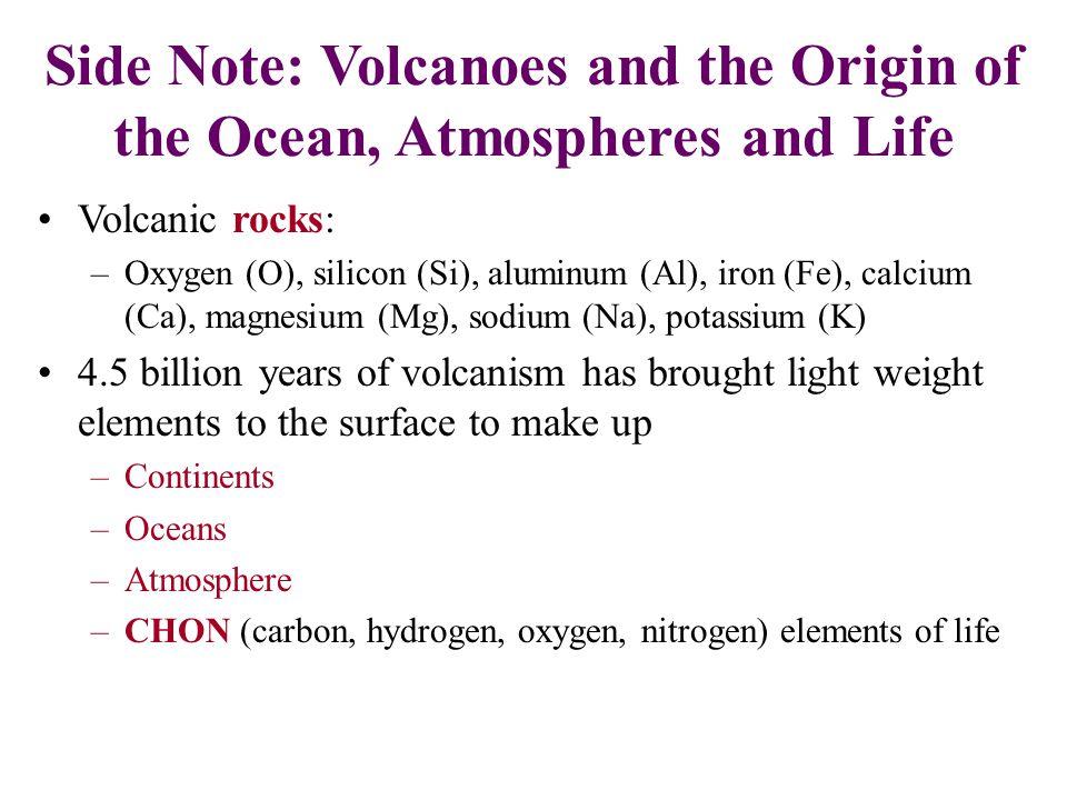 Volcanic rocks: –Oxygen (O), silicon (Si), aluminum (Al), iron (Fe), calcium (Ca), magnesium (Mg), sodium (Na), potassium (K) 4.5 billion years of vol
