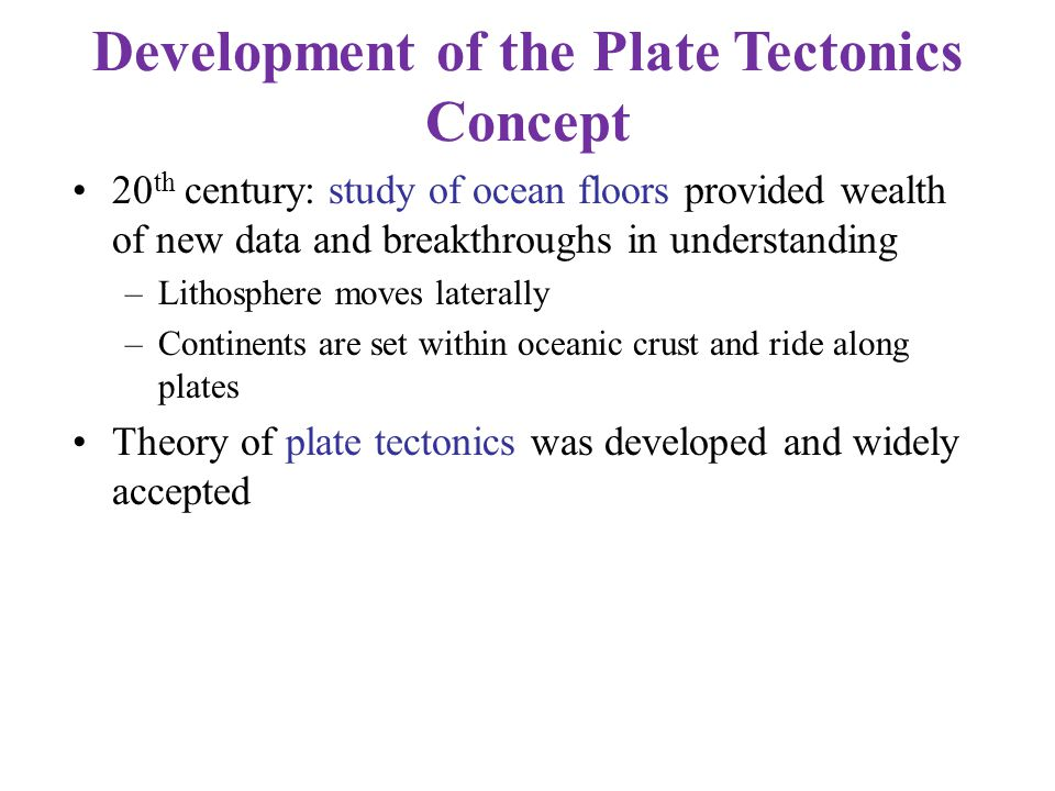 Development of the Plate Tectonics Concept 20 th century: study of ocean floors provided wealth of new data and breakthroughs in understanding –Lithos
