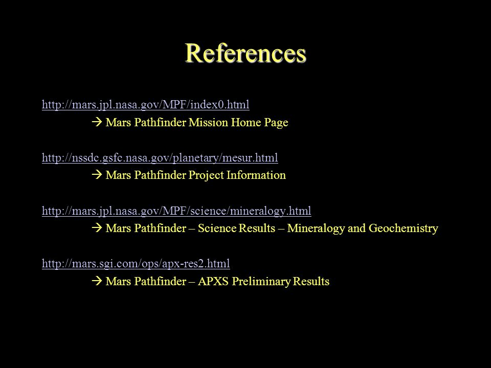 References http://mars.jpl.nasa.gov/MPF/index0.html  Mars Pathfinder Mission Home Page http://nssdc.gsfc.nasa.gov/planetary/mesur.html  Mars Pathfin