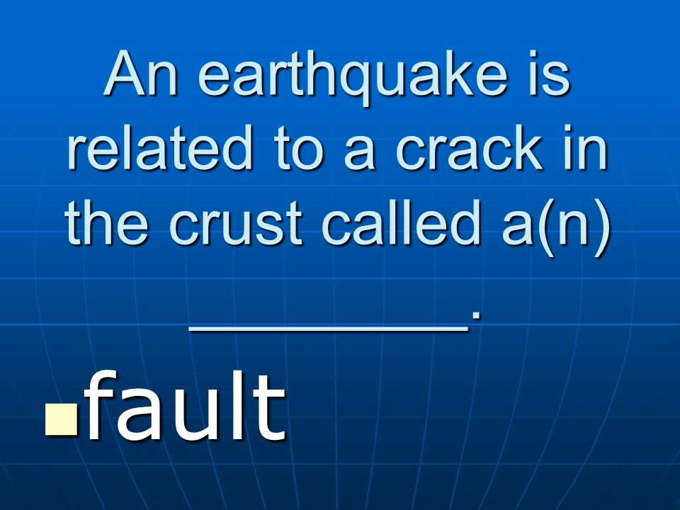 An earthquake is related to a crack in the crust called a(n) ________. fault fault