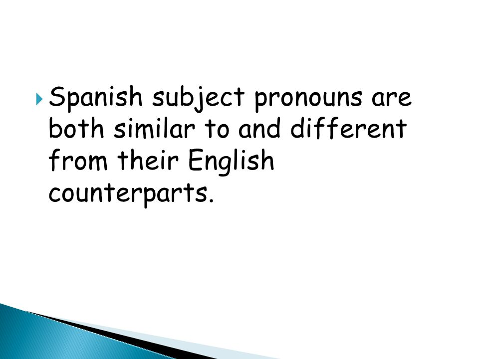  Spanish subject pronouns are both similar to and different from their English counterparts.
