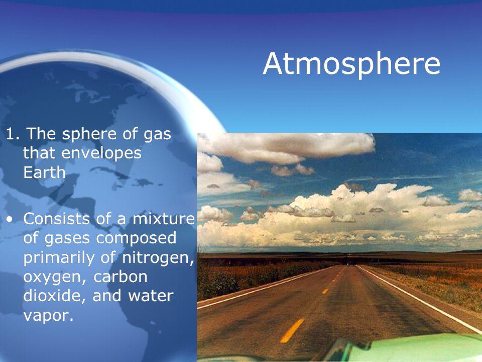 Earth's Spheres ------------------ Main 4: 1. Atmosphere 2.