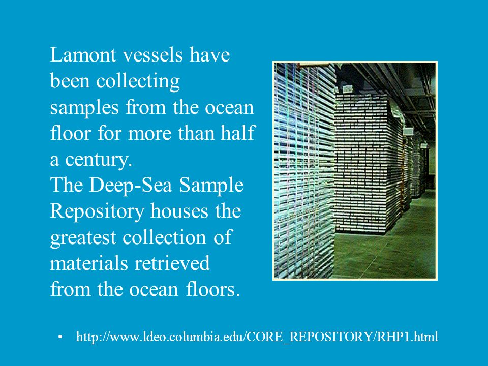 Lamont vessels have been collecting samples from the ocean floor for more than half a century. The Deep-Sea Sample Repository houses the greatest coll