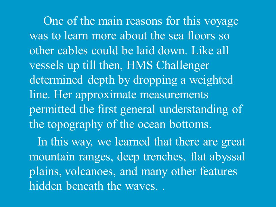 One of the main reasons for this voyage was to learn more about the sea floors so other cables could be laid down. Like all vessels up till then, HMS