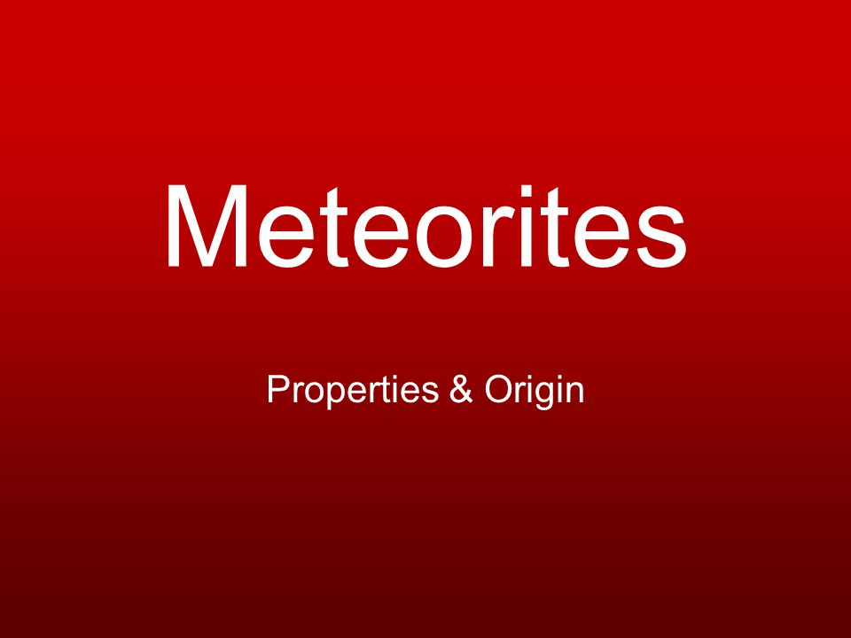 Meteorites Properties & Origin