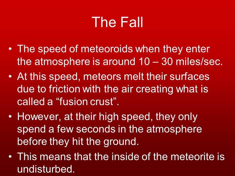 The Fall The speed of meteoroids when they enter the atmosphere is around 10 – 30 miles/sec.