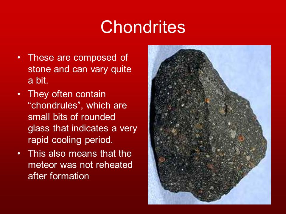 Chodrites Some chondrites do show mild reheating while others clearly were never reheated.