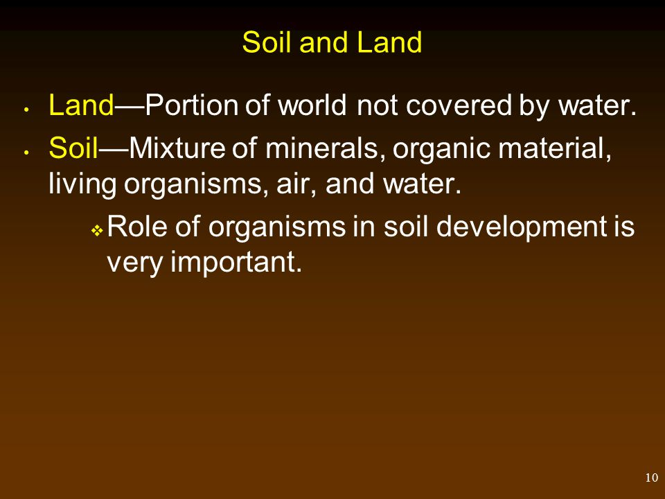 10 Soil and Land Land—Portion of world not covered by water.